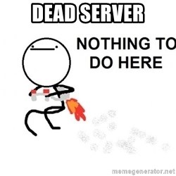 Nothing To Do Here (Draw) - Dead server