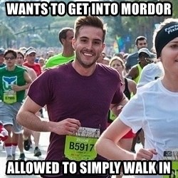 Ridiculously photogenic guy (Zeddie) - Wants to get into mordor allowed to simply walk in