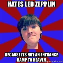 Rider Nelson - Hates led zepplin Because its not an entrance ramp to heaven
