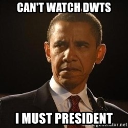 Obama Logic - CAN'T WATCH DWTS I MUST PRESIDENT