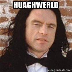 Disgusted Tommy Wiseau - HUAGHWERLD