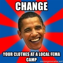 Obama - change your clothes at a local fema camp