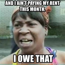 Sweet Brown Meme - And I ain't paying my rent this month,  I OWE THAT