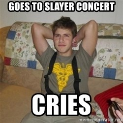 Jake Bell: Stoner - goes to slayer concert cries