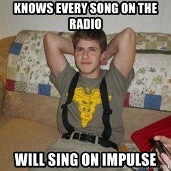 Jake Bell: Stoner - knows every song on the radio will sing on impulse