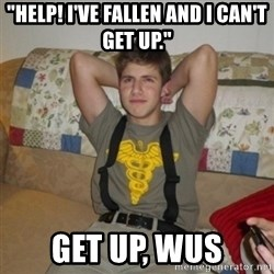 """Jake Bell: Stoner - """"help! i've fallen and i can't get up."""" get up, wus"""