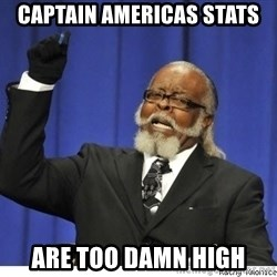 Too high - CAPTAIN AMERICAS STATS ARE TOO DAMN HIGH