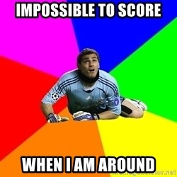 IKERcasillasproblems - Impossible to score  when i am around