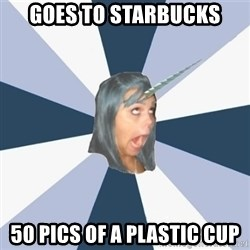 Annoying Tumblr girls - Goes to starbucks 50 pics of a plastic cup