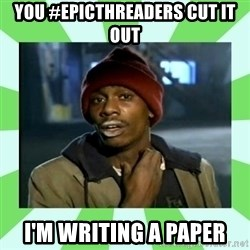 Crackhead - You #EPICTHREADERS CUT IT OUT I'M WRITING A PAPER
