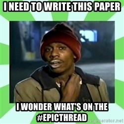 Crackhead - I need to write this paper I wonder what's on the #epicthread