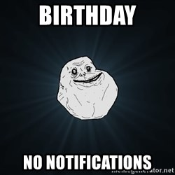 Forever Alone - Birthday No notifications