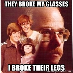 Vengeance Dad - They Broke my Glasses I Broke their legs