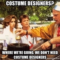 Doc Brown Roads - COSTUME designers? Where we're going, we don't need costume designers