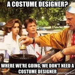 Doc Brown Roads - a costume designer? where we're going, we don't need a costume designer