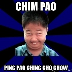 Forever Pendejo Meme - Chim Pao Ping pao ching cho chow