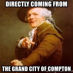Joseph Ducreux - Directly coming from the grand city of compton