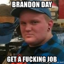 Oakes Unleashed - Brandon Day get a fucking job