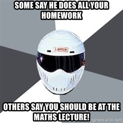 Spectacular Stig - some say he does all your homework others say you should be at the maths lecture!