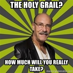 Hardcore Pawn - The Holy Grail? How much will you really take?