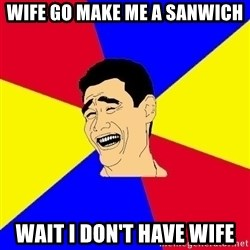 journalist - Wife go make me a sanwich wait i don't have wife