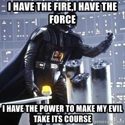 Darth Vader Shaking Fist - I have the fire,i have THE FORCE i have the power to make my evil take its course