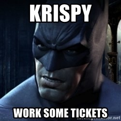 Are you serious Batman - Krispy work some tickets