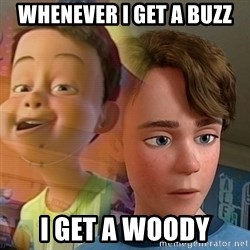 PTSD Andy - whenever i get a buzz i get a woody