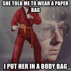 PTSD Karate Kyle - she told me to wear a paper bag i put her in a body bag