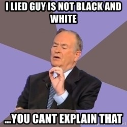 Bill O'Reilly Proves God - i lied guy is not black and white ...you cant explain that