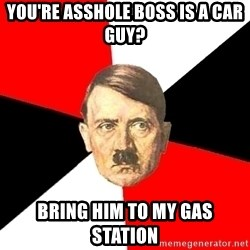 Advice Hitler - you're asshole boss is a car guy? bring him to my gas station