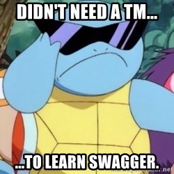 Oh Hell Naw Squirtle - didn't need a TM... ...to learn swagger.