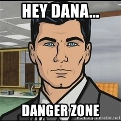 Archer - Hey Dana... DANGER ZONE