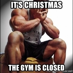 Fit Guy Problems - It's christmas the gym is closed