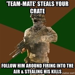 Call Of Duty Addict - 'Team-mate' steals your crate follow him around firing into the air & stealing his kills
