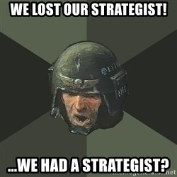 Advice Guardsman - we lost our STRATEGIST! ...we had a strategist?