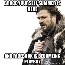 Winter is Coming - BRACE YOURSELF SUMMER IS HERE AND FACEBOOK IS BECOMEING PLAYBOY