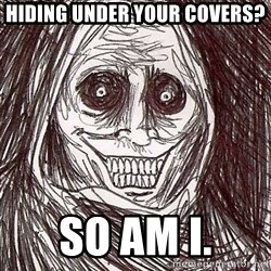 Shadowlurker - Hiding under your covers? So am i.