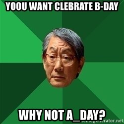 High Expectations Asian Father - Yoou want clebrate B-Day Why not A_Day?