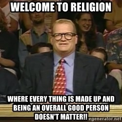 DrewCarey - welcome to religion where every thing is made up and being an overall good person doesn't matter!!