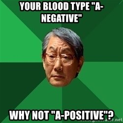 """High Expectations Asian Father - your blood type """"A-negative"""" Why not """"A-Positive""""?"""