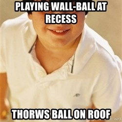 Annoying Childhood Friend - playing wall-ball at recess  thorws ball on roof