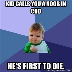 Success Kid - Kid calls you a noob in cod he's first to die.
