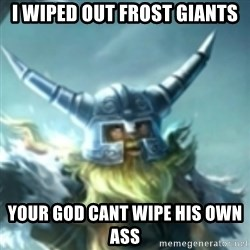Olaf League of Legends - I Wiped out frost giants your god cant wipe his own ass