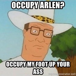 Hank Hill - OCCUPY ARLEN? OCCUPY MY FOOT UP YOUR ASS