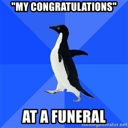 "Socially Awkward Penguin - ""MY CONGRATULATIONS"" At a funeral"