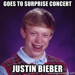 Bad Luck Brian - Goes to surprise coNcert Justin bieber