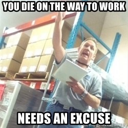 Boss Cocky Chris - you die on the way to work needs an excuse