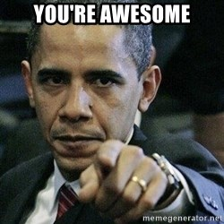 Pissed Off Barack Obama - YOU're Awesome