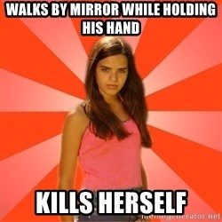 Jealous Girl - WALKS BY MIRROR WHile holding HIS hand Kills herself